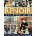 Renoir: His Life and Works in 500 Images: An Illustrated Exploration of the Artist, His Life and Context, with a Gallery of 300 of His Greatest Works