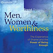 Men, Women and Worthiness: The Experience of Shame and the Power of Being Enough | [Brené Brown PhD]