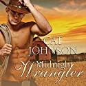 Midnight Cowboys Series #2: Midnight Wrangler Audiobook by Cat Johnson Narrated by Rebecca Estrella