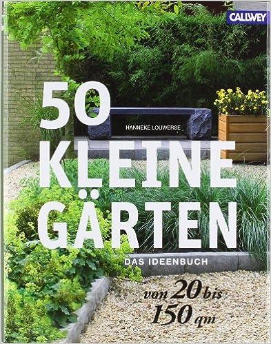 50 kleine g rten von 20 bis 150 qm das ideenbuch amazon for Gartengestaltung 200 qm