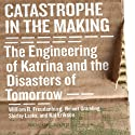 Catastrophe in the Making: The Engineering of Katrina and the Disaters of Tomorrow (       UNABRIDGED) by William R. Freudenburg Narrated by Clinton Wade