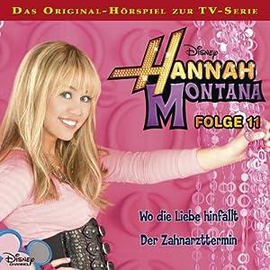 Wo die Liebe hinfällt / Der Zahnarzttermin (Hannah Montana 11) Hörspiel