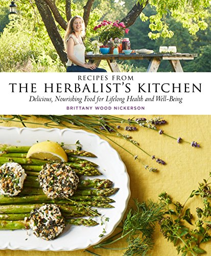 Recipes from the Herbalist's Kitchen: Delicious, Nourishing Food for Lifelong Health and Well-Being by Brittany Wood Nickerson