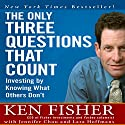 The Only Three Questions That Count: Investing by Knowing What Others Don't Audiobook by Kenneth L. Fisher, Jennifer Chou, Lara Hoffmans Narrated by Erik Synnestvedt
