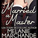 I Married a Master (       UNABRIDGED) by Melanie Marchande Narrated by Elena Wolfe