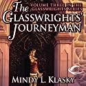 The Glasswrights' Journeyman: Glasswrights, Book 3 Audiobook by Mindy L. Klasky Narrated by Julia Farhat