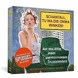 Schantall, tu ma die Omma winken!: Aus dem Alltag eines unerschrockenen Sozialarbeiters. D