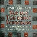 Nur der Tod bringt Vergebung (Schwester Fidelma ermittelt 1) Hörbuch von Peter Tremayne Gesprochen von: Sabine Swoboda