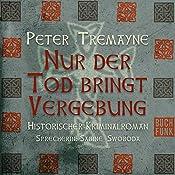 Nur der Tod bringt Vergebung (Schwester Fidelma ermittelt 1) | Peter Tremayne