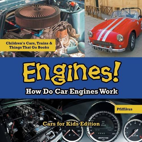 engines-how-do-car-engines-work-cars-for-kids-edition-childrens-cars-trains-things-that-go-books
