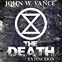 The Death: Extinction: The Death Trilogy, Book 3 Audiobook by John W. Vance Narrated by Guy Williams