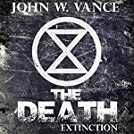 The Death: Extinction: The Death Trilogy, Book 3 | John W. Vance