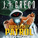 Rocketship Patrol (       UNABRIDGED) by J. I. Greco Narrated by Sara Mackie