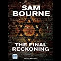 The Final Reckoning (       UNABRIDGED) by Sam Bourne Narrated by Adam Sims