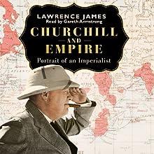 Churchill and Empire | Livre audio Auteur(s) : Lawrence James Narrateur(s) : Gareth Armstrong