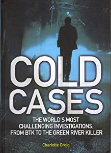 Cold Cases: The World's Most Challenging Investigations From BTK To The Green River Killer Charlotte Greig
