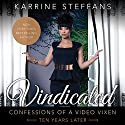 Vindicated: Confessions of a Video Vixen, Ten Years Later (       UNABRIDGED) by Karrine Steffans Narrated by Karrine Steffans