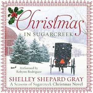 Christmas in Sugarcreek: A Christmas Seasons of Sugarcreek Novel | [Shelley Shepard Gray]