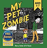 My Pet Zombie: The Funny, Fearless Zombie Children's Book for Ages 5-7