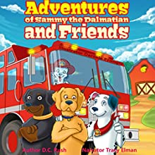 Adventures of Sammy the Dalmatian and Friends (       UNABRIDGED) by D.C. Rush Narrated by Tracy Elman