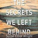 Secrets We Left Behind: A Novel Audiobook by Susan Elliot Wright Narrated by Ellen Archer