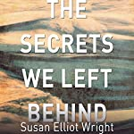Secrets We Left Behind: A Novel | Susan Elliot Wright
