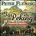 To Peking (       UNABRIDGED) by Peter Fleming Narrated by David Shaw-Parker