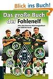 Das gro�e Buch der Fohlenelf. Alles �ber Borussia M�nchengladbach von 1900 bis heute