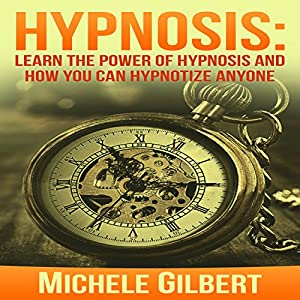 Hypnosis: Learn the Power of Hypnosis and How You Can Hypnotize Anyone Audiobook