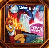 echange, troc Blue Moon Rising - Strange New World