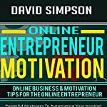 Online Entrepreneur Motivation: Online Business & Motivation Tips for the Online Entrepreneur | David Simpson