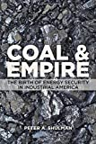"""Peter A. Shulman, """"Coal and Empire: The Birth of Energy Security in Industrial America"""" (Johns Hopkins UP, 2015)"""
