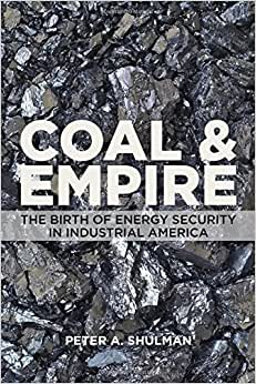 Coal and Empire: The Birth of Energy Security in Industrial America ebook downloads