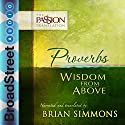 Proverbs: Wisdom from Above (The Passion Translation) (       UNABRIDGED) by Brian Simmons Narrated by Brian Simmons