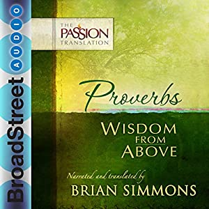Proverbs: Wisdom from Above (The Passion Translation) Audiobook