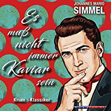 Es muss nicht immer Kaviar sein Hörbuch von Johannes Mario Simmel Gesprochen von: Klaus Zwick