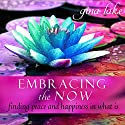 Embracing the Now: Finding Peace and Happiness in What Is Audiobook by Gina Lake Narrated by Toni Orans