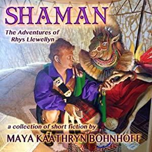 Shaman: The Adventures of Rhys Llewellyn | [Maya Kaathryn Bohnhoff]