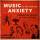Music in the Age of Anxiety: American Music in the Fifties (Music in American Life) Hörbuch von James Wierzbicki Gesprochen von: Scott Carrico