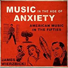 Music in the Age of Anxiety: American Music in the Fifties (Music in American Life) Audiobook by James Wierzbicki Narrated by Scott Carrico