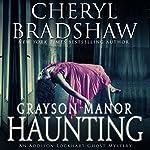 Grayson Manor Haunting: Addison Lockhart Series, Book One   Cheryl Bradshaw