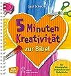 5 Minuten Kreativit�t zur Bibel: F�r Kindergarten, Grundschule und Kinderkirche (Kinder, Kunst und Kreativit�t)