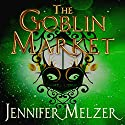 The Goblin Market: Into the Green, Book 1 Audiobook by Jennifer Melzer Narrated by Sarah Pavelec