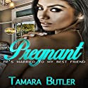 Pregnant: He's Married to My Best Friend Audiobook by Tamara Butler Narrated by Lacy Laurel