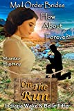 Mail Order Bride: How About Forever: Clean and Wholesome Western Historical Romance (Mail Order Brides On The Run Book 9)