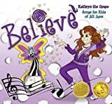 Believe - Kathryn the Grape Songs for Kids of All Ages [Mom's Choice Awards® Gold Winner]
