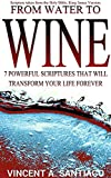 From Water to Wine: 7 Powerful Scriptures That Will Transform Your Life Forever