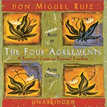 The Four Agreements (       UNABRIDGED) by don Miguel Ruiz Narrated by Peter Coyote