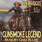 Gunsmoke Legend: An Ash Colter Western (       UNABRIDGED) by Ben Bridges Narrated by Chaz Allen