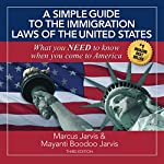 A Simple Guide to the Immigration Laws of the United States: What You Need to Know When You Come to America | Marcus Jarvis,Mayanti Boodoo Jarvi